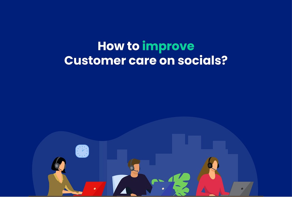 Customer care on socials; how to improve it