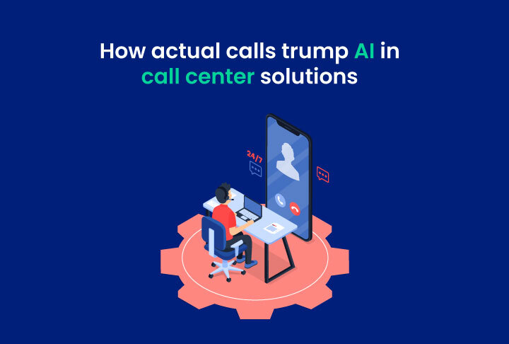 How actual calls trump AI in call center solutions