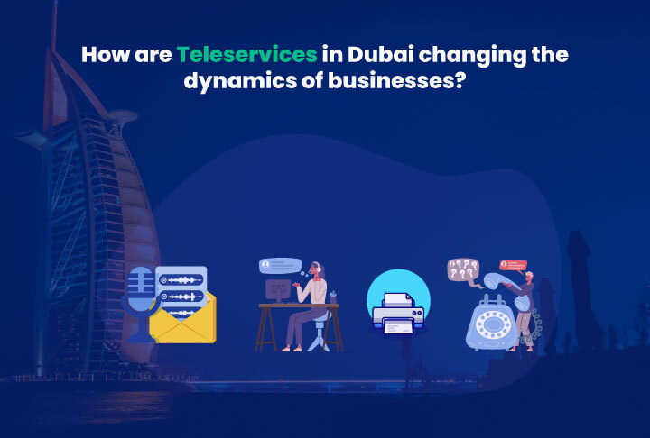 How are Teleservices in Dubai changing the dynamics of businesses